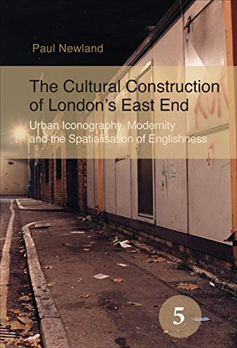 9789042024540: The Cultural Construction of London's East End: Urban Iconography, Modernity and the Spatialisation of Englishness. (Spatial Practices)