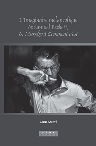 L'Imaginaire Melancolique de Samuel Beckett, de Murphy a Comment C'Est (Faux Titre) (French...