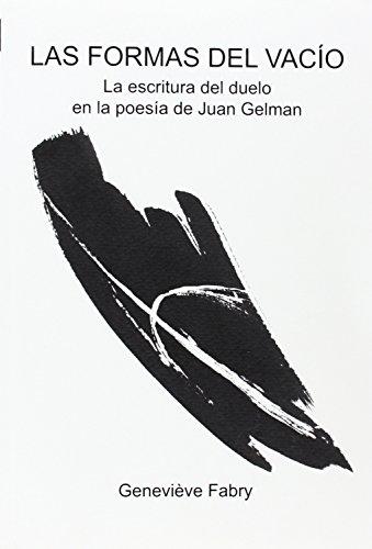 Las Formas del Vacio: La Escritura del Duelo En La Poesia de Juan Gelman. (Texto y Teoria: Teoria ...