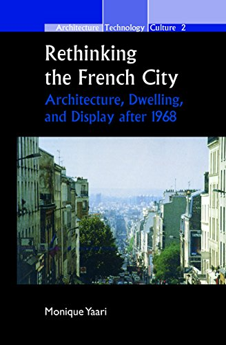 9789042025004: Rethinking the French City: Architecture, Dwelling, and Display After 1968. (Architecture Technology Culture)