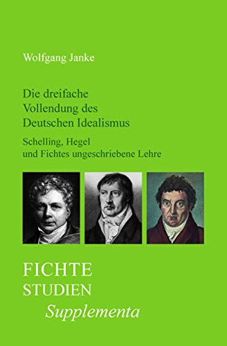 9789042025035: Die Dreifache Vollendung Des Deutschen Idealismus: Schelling, Hegel Und Fichtes Ungeschriebene Lehre. (Fichte-studien, Supplementa) (German Edition)