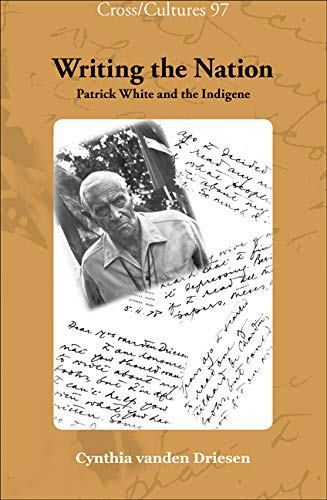 Writing the Nation: Patrick White and the Indigene (Hardback): Cynthia Vanden Driesen