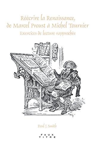9789042025462: Re E Crire La Renaissance, de Marcel Proust a Michel Tournier: Exercices de Lecture Rapproche E. (Faux titre)