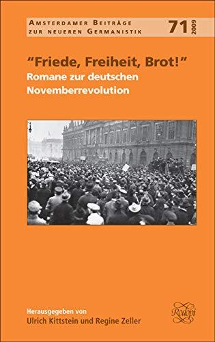 9789042027107: Friede, Freiheit, Brot! Romane Zur Deutschen Novemberrevolution (Amsterdamer Beitrage zur Neueren Germanistik)