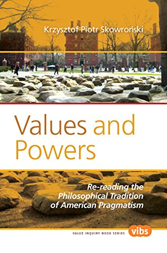 Values and Powers: Re-Reading the Philosophical Tradition of American Pragmatism (Paperback): ...