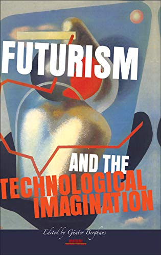 9789042027473: Futurism and the Technological Imagination. (Avant-garde Critical Studies)