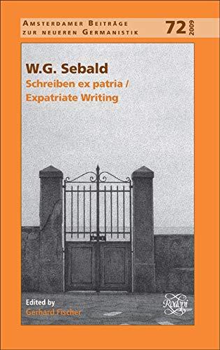 9789042027817: W.G. Sebald: Schreiben Ex Patria / Expatriate Writing (Amsterdamer Beitrage zur neueren Germanistik)