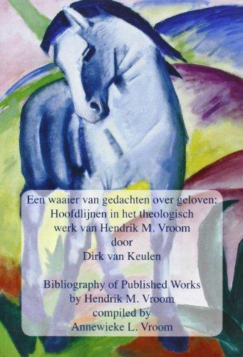 Een Waaier Van Gedachten Over Geloven - Bibliography of Published Works By Hendrik M. Vroom.: Van ...