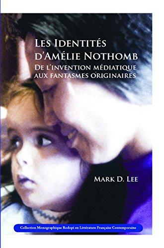 9789042029675: Les Identites D'Amelie Nothomb: de L'Invention Mediatique Aux Fantasmes Originaires. (Collection Monographique Rodopi en Litterature Francaise Contemporaine)