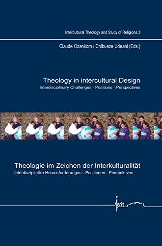Theology in Intercultural Design/Theologie im Zeichen der Interkulturalitat: Interdisciplinary...