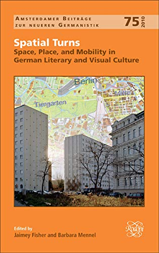 9789042030015: Spatial Turns: Space, Place, and Mobility in German Literary and Visual Culture. (Amsterdamer Beitrage zur Neueren Germanistik)