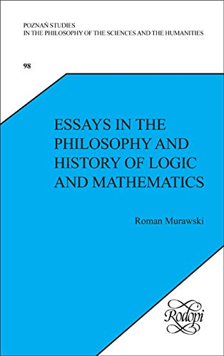 Essays in the Philosophy and History of Logic and Mathematics. (Poznan Studies in the Philosophy of...