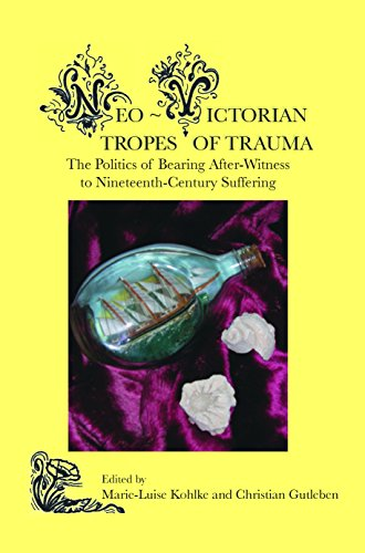 Neo-Victorian Tropes of Trauma: The Politics of Bearing After-Witness to Nineteenth-Century ...