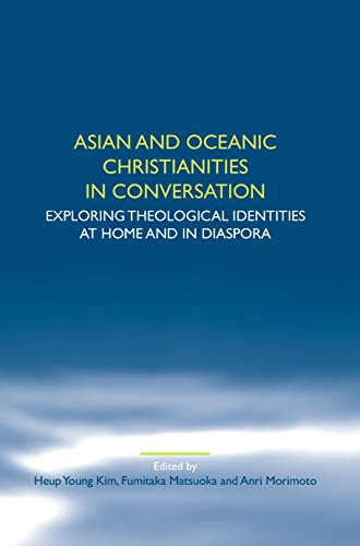 Asian and Oceanic Christianities in Conversation: Exploring Theological Identities at Home and in ...