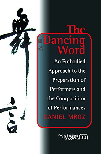 9789042033306: The Dancing Word: An Embodied Approach to the Preparation of Performers and the Composition of Performances. (Consciousness, Literature and the Arts)