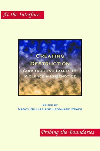 Creating Destruction Constructing Images of Violence and Genocide. - Billias, Nancy & Leonhard Praeg