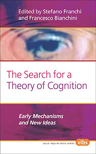 9789042034273: 238: The Search for a Theory of Cognition: Early Mechanisms and New Ideas (Value Inquiry Book Series)
