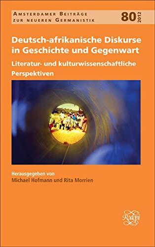 9789042034365: Deutsch-Afrikanische Diskurse in Geschichte Und Gegenwart: Literatur- Und Kulturwissenschaftliche Perspektiven (Amsterdamer Beiträge Zur Neueren Germanistik) (German Edition)