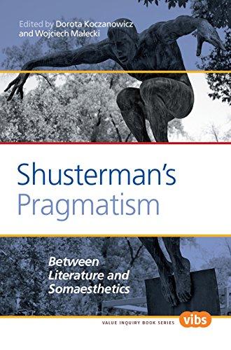 Shusterman's Pragmatism: Between Literature and Somaesthetics (Central European Value Studies)...