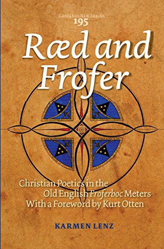 Ræd and Frofer: Christian Poetics in the Old English Froferboc Meters: Karmen Lenz