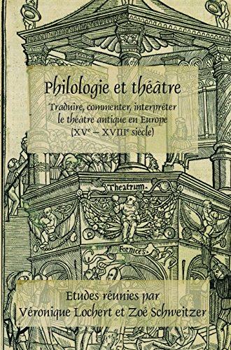 9789042035874: Philologie Et Theatre: Traduire, Commenter, Interpreter Le Theatre Antique En Europe (Xve - Xviiie Siecle) (Faux Titre)