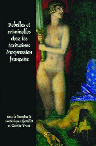 9789042036543: Rebelles Et Criminelles Chez Les Ecrivaines D'Expression Francaise (Faux Titre) (French Edition)