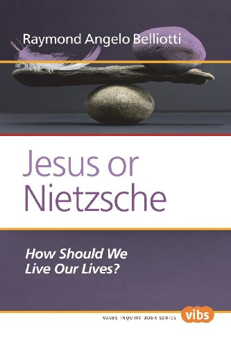 Jesus or Nietzsche: How Should We Live Our Lives? (Ethical Theory and Practice): Belliotti, Raymond...