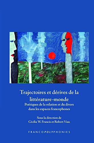 9789042036871: Trajectoires Et Derives de La Litterature-Monde: Poetiques de La Relation Et Du Divers Dans Les Espaces Francophones (Francopolyphonies) (French Edition)