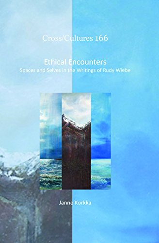 9789042037250: Ethical Encounters: Spaces and Selves in the Writings of Rudy Wiebe (Cross/Cultures)