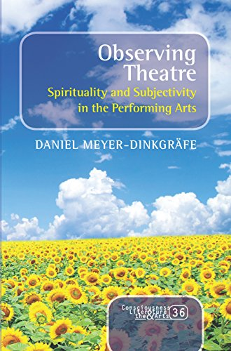 Observing Theatre: Spirituality and Subjectivity in the Performing Arts (Consciousness, Literature ...