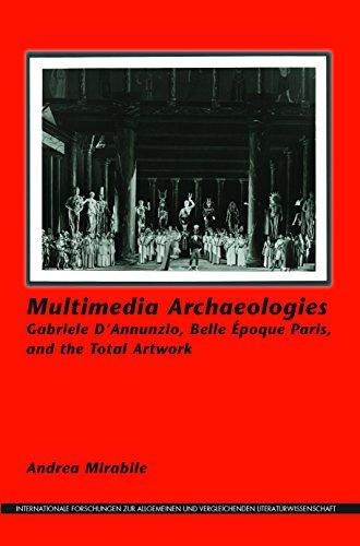 9789042038042: Multimedia Archaeologies: Gabriele D'Annunzio, Belle Epoque Paris, and the Total Artwork (Internationale Forschungen Zur Allgemeinen Und Vergleichende)
