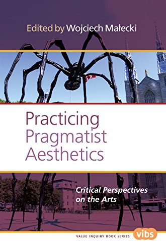 Practicing Pragmatist Aesthetics: Critical Perspectives on the Arts (Value Inquiry Book Series)