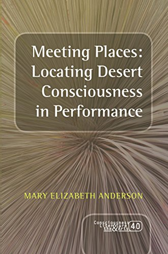 Meeting Places: Locating Desert Consciousness in Performance: Mary Elizabeth Anderson