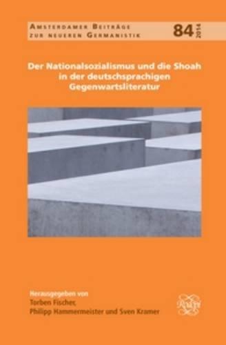 9789042038509: Der Nationalsozialismus Und Die Shoah in Der Deutschsprachigen Gegenwartsliteratur: 84 (Amsterdamer Beitrage zur Neueren Germanistik)