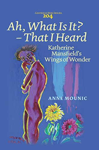 Ah, What is it? That I Heard: Katherine Mansfield s Wings of Wonder (Paperback): Anne Mounic