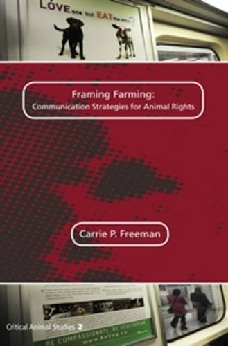 Framing Farming: Communication Strategies for Animal Rights (Critical Animal Studies): Freeman, ...