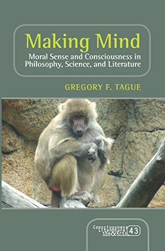 Making Mind: Moral Sense and Consciousness in Philosophy, Science, and Literature: Tague, Gregory F...