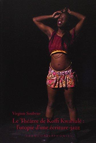 Le Théâtre de Koffi Kwahulé. L utopie d une écriture-jazz: Soubrier Virginie