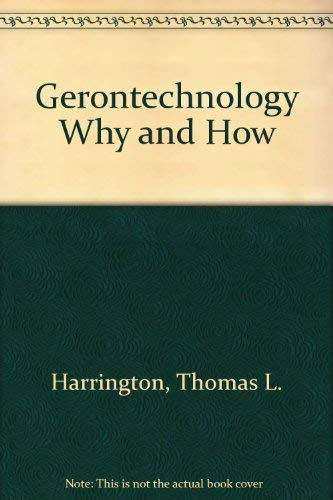 Gerontechnology Why and How: Harrington, Thomas L.; Harrington, Marcia K.