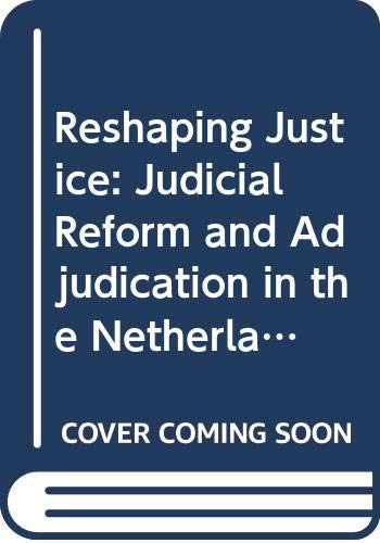 9789042302549: Reshaping Justice: Judicial Reform and Adjudication in the Netherlands