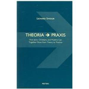 Theoria --> Praxis: Swidler L.,