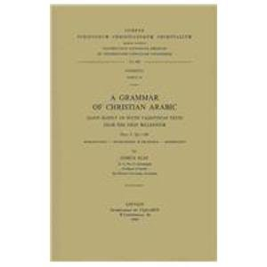 A Grammar of Christian Arabic based mainly on South-Palestinian Texts from the First Millennium, ...