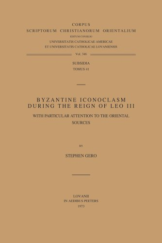 Byzantine Iconoclasm during the Reign of Leo III, with Particular Attention to the Oriental Sources...