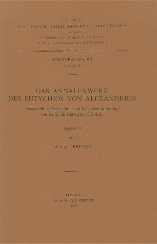 Das Annalenwerk des Eutychios von Alexandrien. Ausgewählte Geschichten und Legenden kompiliert...
