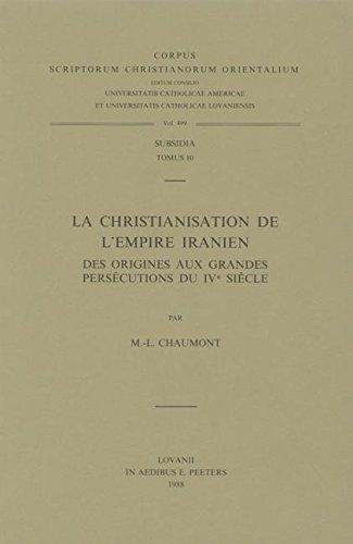 La christianisation de l'Empire iranien, des origines aux grandes persécutions du IVe ...