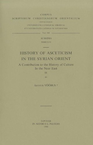History of Asceticism in the Syrian Orient. A Contribution to the History of Culture in the Near ...