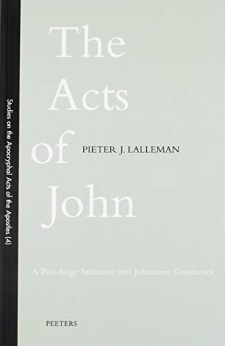 The Acts of John: a Two-Stage Initiation: Lalleman, PJ