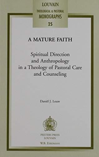 A Mature Faith Spiritual Direction and Anthropology in a Theology of Pastoral Care and Counseling (...