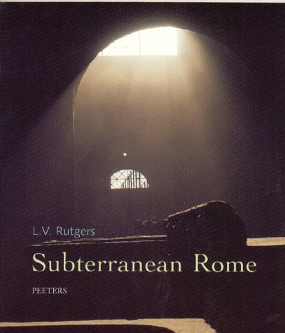 9789042908574: Subterranean Rome: In Search of the Roots of Christianity in the Catacombs of the Eternal City