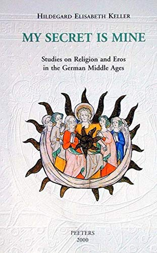 My Secret Is Mine: Studies on Religion and Eros in the German Middle Ages.: KELLER, Hildegard ...